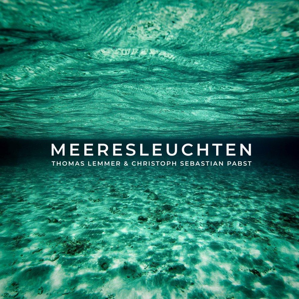 Thomas Lemmer & Christoph Sebastian Pabst – MEERESLEUCHTEN