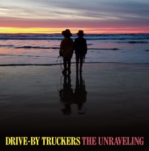 Drive By Truckers - The Unraveling (PIAS Recordings)